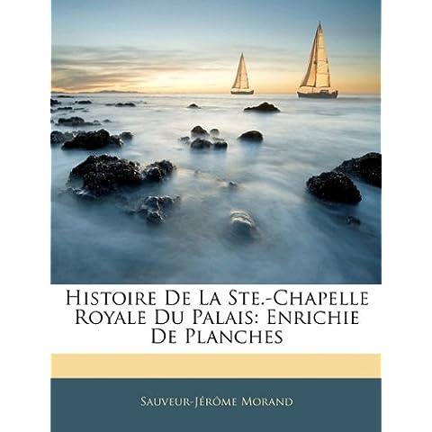 Histoire De La Ste.-Chapelle Royale Du Palais: