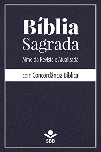 Bíblia Sagrada com Concordância Bíblica: Almeida Revista e Atualizada (Portuguese Edition) por Sociedade Bíblica do Brasil
