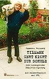 Tilmann geht nicht zur Schule - Eine erfolgreiche Schulverweigerung. Mit Dokumentarfilm auf DVD (Bücher für Bildung)