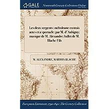 Les Deux Sergents: Melodrame En Trois Actes Et a Spectacle: Par M. D'Aubigny; Musique de M. Alexandre; Ballet de M. Blache Fils