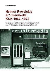 Karsten Arnold. Helmut Rywelskis art intermedia. Köln 1967 - 1972. Geschichte und Stellung einer Avantgarde-Galerie und ihr Beitrag zur Kunstentwicklung ihrer Zeit