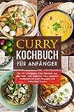 Curry Kochbuch für Anfänger - die 101 würzigsten Curry Rezepte aus aller Welt - inkl. Indische Curry Rezepte, Thailändische Curry Rezepte und Hähnchen Curry (German Edition)