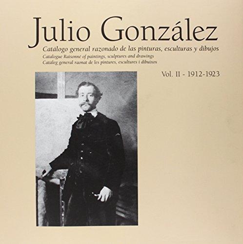 Julio González 1912-1923: Catálogo General Razonado, Vol. 2 (Obras completas)