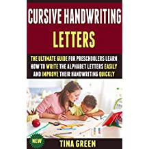 Cursive Handwriting Letters: The Ultimate Guide For Preschoolers Learn How To Write The Alphabet Letters Easily And Improve Their Handwriting Quickly.