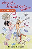 Diary  of a Stressed Out Mother: 'Bedlam' by Nicola Kelsall