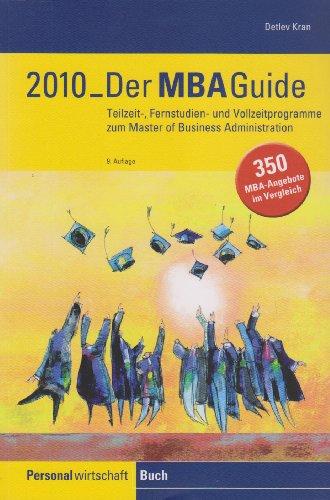 Der MBA-Guide 2010: Teilzeit-, Fernstudien- und Vollzeitprogramme zum Master of Business Administration