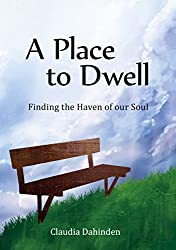 A Place to Dwell: Finding the Haven of our Soul (English Edition)