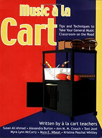 Music a la Cart: Tips and Techniques to Take Your General Music Classroom on the Road by Susan Ali Ahmad (Heritage Music Press)