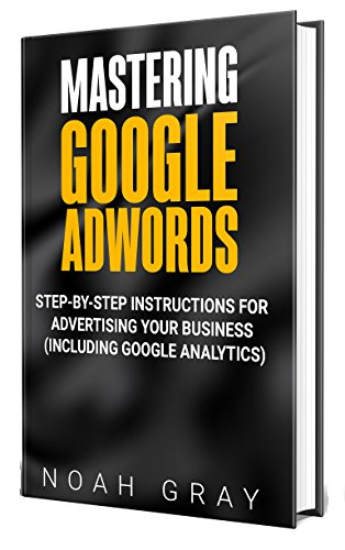 Mastering Google Adwords 2020: Step-by-Step Instructions for ...