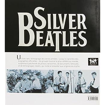 Silver Beatles: 1956-1963 - L'histoire des Beatles... avant la naissance du mythe