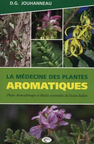 La médecine des plantes aromatiques : Phyto-aromathérapie et huiles essentielles de l'océan Indien par D-G Jouhanneau
