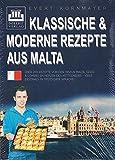Klassische & moderne Rezepte aus Malta: Über 200 Rezepte von den Inseln Malta, Gozo & Comino im Herzen des Mittelmeers - viele erstmals in deutscher Sprache