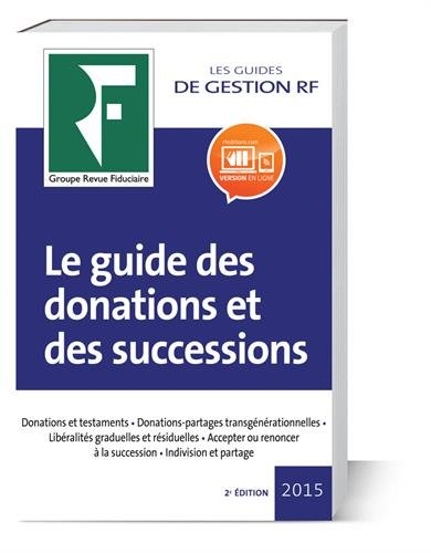 Le guide des donations et des successions 2016: Donations et testaments. Assurance-vie. Démembrement. Déclaration de succession. Indivision et partage. Successions internationales.