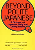 Beyond Polite Japanese: A Dictionary of Japanese Slang and Colloquialisms (Kodansha)