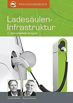 Praxishandbuch Ladesäulen-Infrastruktur: Leitfaden für Landkreise, Kommunen und Energieversorger von [Gehrlein, Thorsten, Schultes, Bernhard]