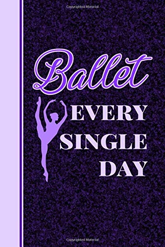 Ballet Every Single Day: Journal For Dancers - 6