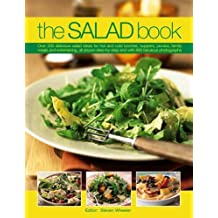 The Salad Book: Over 200 Delicious Salad Ideas for Hot and Cold Lunches, Suppers, Picnics, Family Meals and Entertaining, All Shown Step by Step with Over 800 Fabulous Photographs