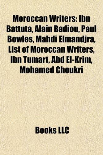 Moroccan writers: Ibn Battuta, Alain Badiou, Paul Bowles, Mahdi Elmandjra, Muhammad al-Idrisi, List of Moroccan writers, Ibn Tumart