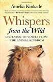 Whispers from the Wild: Listening to Voices from the Animal Kingdom by Amelia Kinkade (2016-10-11) - Amelia Kinkade