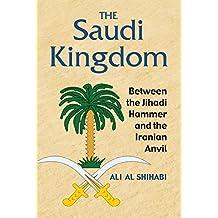 The Saudi Kingdom: Between the Jihadi Hammer and the Iranian Anvil (English Edition)