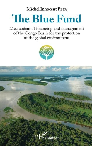 The Blue Fund: Mechanism of financing and management of the Congo Basin for the protection of the global environment