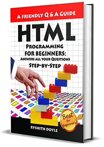 HTML Programming For Beginners: Answers all your Questions Step-by-Step (Programming