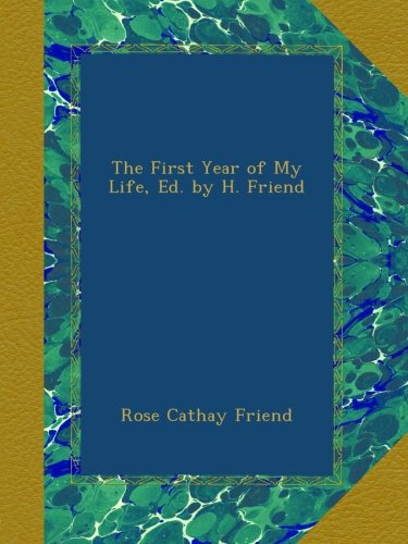 The First Year of My Life, Ed. by H. Friend Cathay Rose