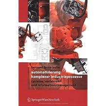 Automatisierung komplexer Industrieprozesse: Systeme, Verfahren und Informationsmanagement