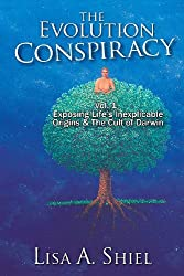 The Evolution Conspiracy, Vol 1: Exposing Life's Inexplicable Origins & The Cult of Darwin