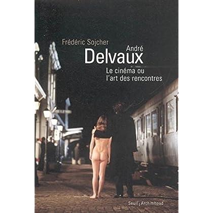 André Delvaux, le cinéma ou l'art des rencontres