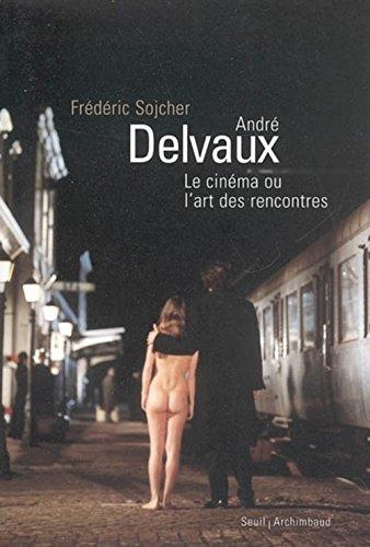 André Delvaux, le cinéma ou l'art des rencontres par Frédéric Sojcher