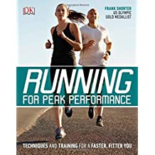 Running for Peak Performance: Techniques and Training for a Faster, Fitter You