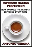 Espresso Making Perfection: How To Make The Perfect Espresso (English Edition)