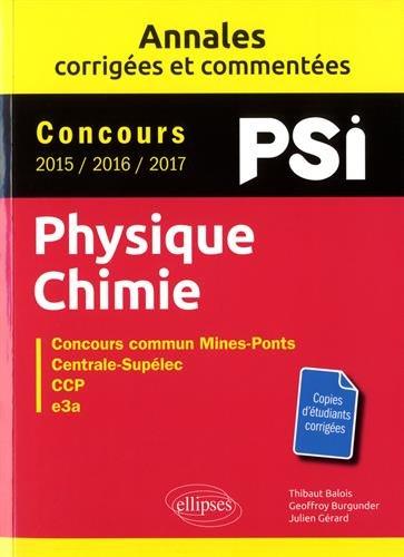 Physique-Chimie. PSI. Annales corrigées et commentées. Concours 2015/2016/2017
