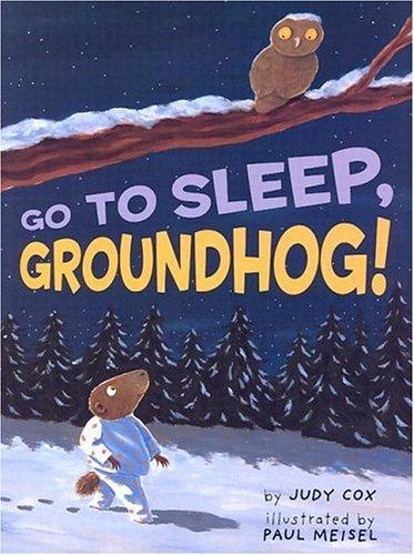 [(Go to Sleep, Groundhog! )] [Author: Judy Cox] [Sep-2004]