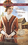 Would-Be Wilderness Wife (Mills & Boon Love Inspired Historical) (Frontier Bachelors, Book 2)