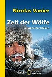 Zeit der Wölfe: Ein Abenteurerleben (National Geographic Taschenbuch, Band 40449)
