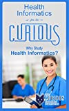 Health Informatics for the Curious: Why Study Health Informatics? (The Stuck Student's Guide to Picking the Best College Major and Career)