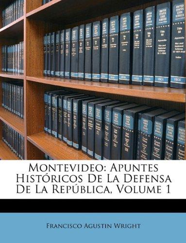 Montevideo: Apuntes Histricos de La Defensa de La Repblica, Volume 1