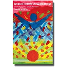 Broken Hearts New Creations: Intimations of a Great Reversal