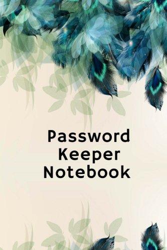 Password Keeper Notebook: An Organizer for All Your Passwords,internet password log book,Passwords keeper internet online secret security, social ... can't remember (Internet Password Organizer)
