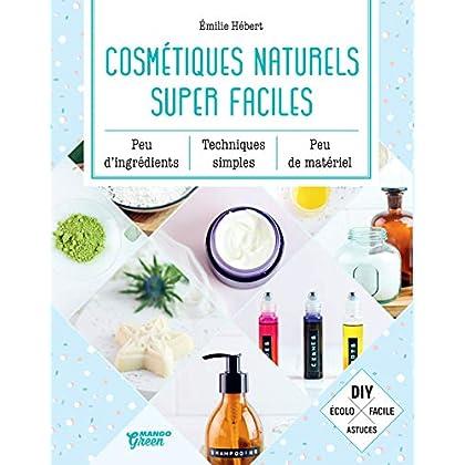 Cosmétiques naturels super faciles (Bien-être green)