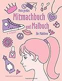 Mein großes Mitmachbuch und Malbuch für Mädchen: Zeichnen, Kritzeln, Weitermalen. Für Mädchen von 4-8 Jahren.