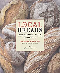Local Breads: Sourdough and Whole Grain Recipes from Europe's Best Artisan Bakers