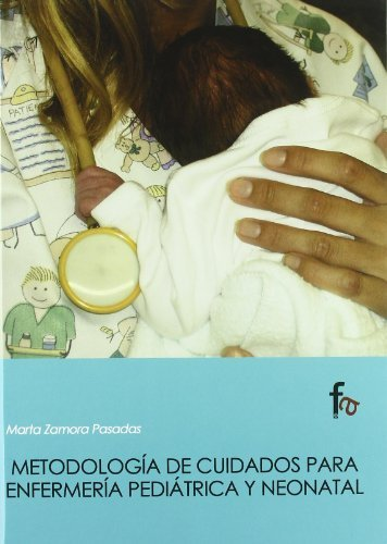 Metodologia de cuidados para enfermeria pediatrica y neonatal / Methodology of care for pediatric and neonatal nursing by Marta Zamora Pasadas (2007-02-28)
