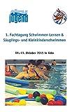 1. Fachtagung Schwimmen lernen & Säuglings- und Kleinkinderschwimmen: 09.-11. Oktober 2015 in Köln