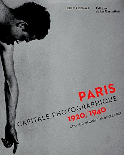 Paris, capitale photographique 1920/1940 : Collection Christian Bouqueret par Christian Bouqueret