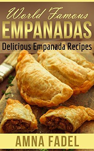 World Famous Empanadas: Delicious Empanada Recipes (Most ...