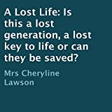 A Lost Life: Is This a Lost Generation, a Lost Key to Life, or Can They Be Saved?