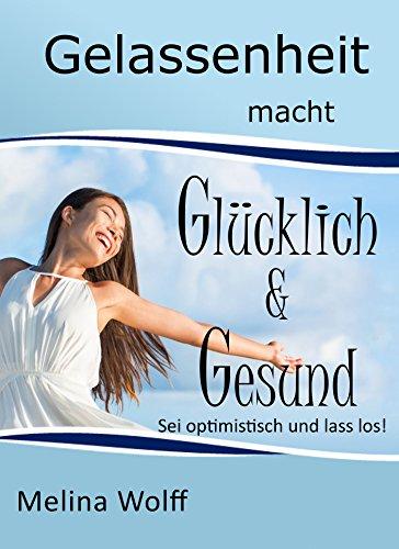 lücklich & gesund: Sei optimistisch und lass los! ()